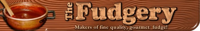 The Fudgery - makers of fine quality, gourmet fudge!